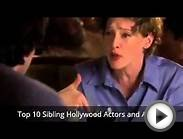 Top 10 - Sibling Hollywood Actors and Actresses
